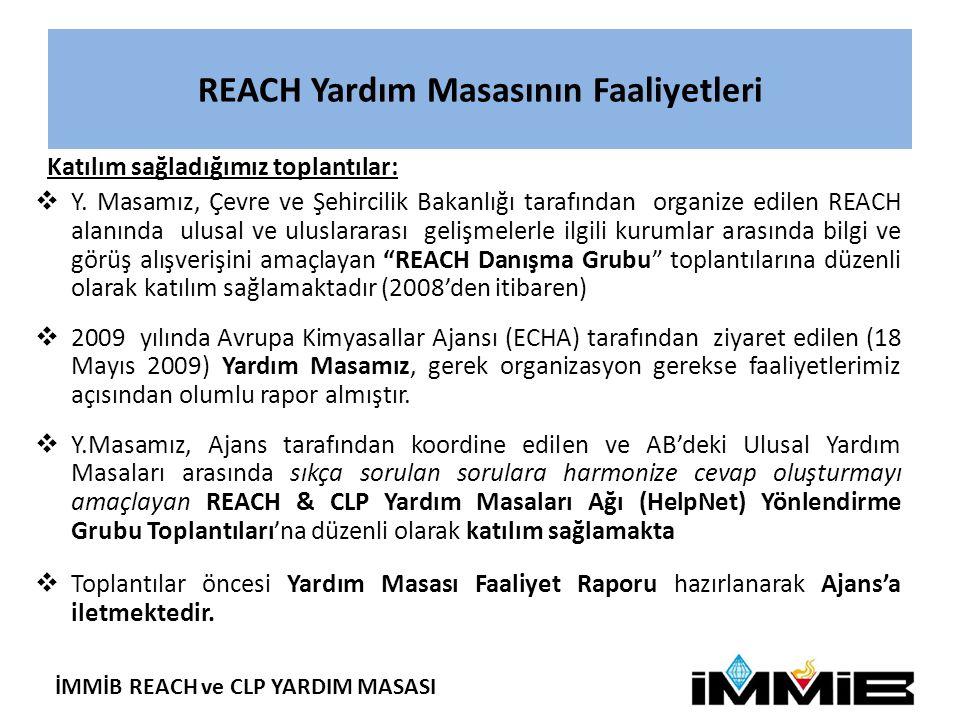 İMMİB REACH ve CLP YARDIM MASASI REACH Yardım Masasının Faaliyetleri Katılım sağladığımız toplantılar:  Y.