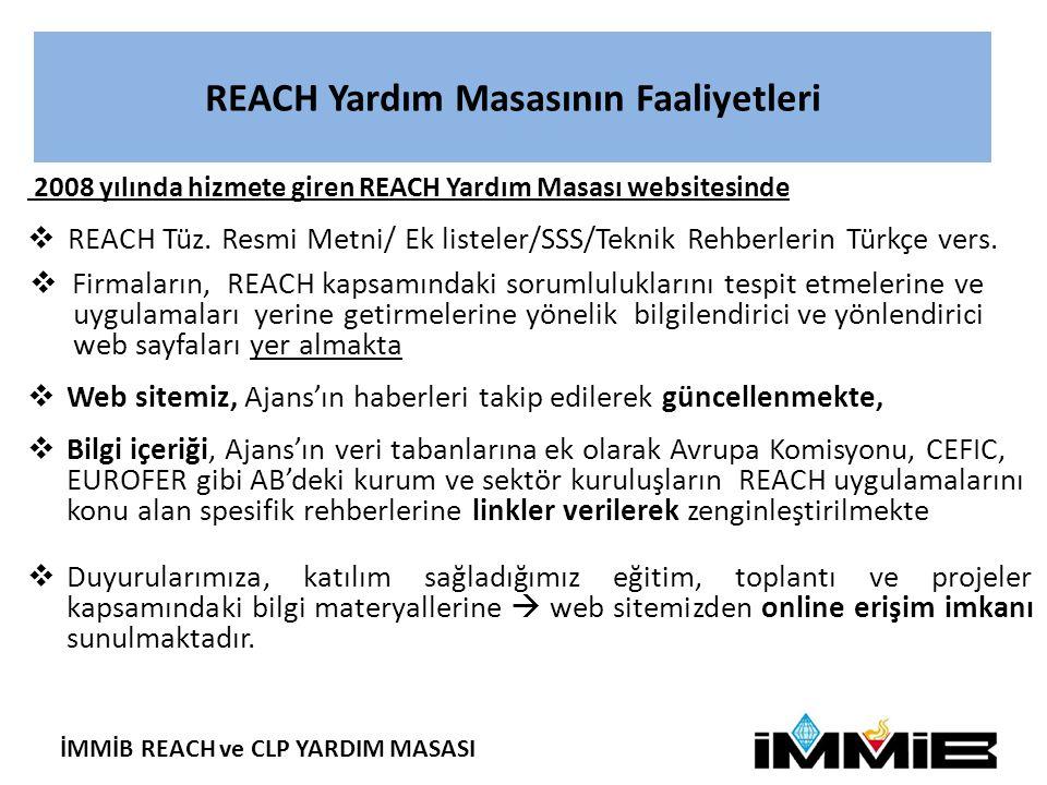 İMMİB REACH ve CLP YARDIM MASASI REACH Yardım Masasının Faaliyetleri 2008 yılında hizmete giren REACH Yardım Masası websitesinde  REACH Tüz.