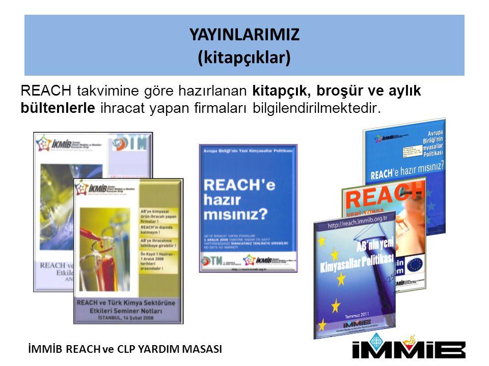 İMMİB REACH ve CLP YARDIM MASASI YAYINLARIMIZ (kitapçıklar) REACH takvimine göre hazırlanan kitapçık, broşür ve aylık bültenlerle ihracat yapan firmaları bilgilendirilmektedir.