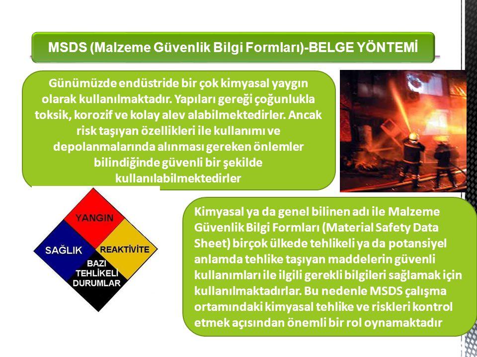 MSDS (Malzeme Güvenlik Bilgi Formları)-BELGE YÖNTEMİ Günümüzde endüstride bir çok kimyasal yaygın olarak kullanılmaktadır.