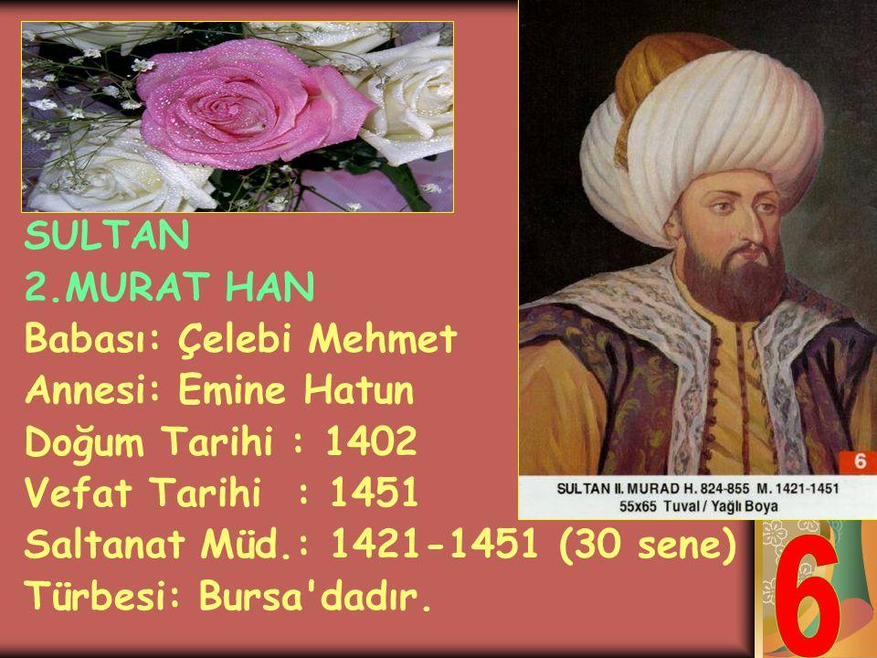SULTAN ÇELEBİ MEHMET HAN Babası: Yıldırım Bayezit Annesi: Devlet Hatun Doğam Tarihi : 1389 Vefat Tarihi : 1421 Saltanat Müd.: 1413-1421 (8 sene) Türbe