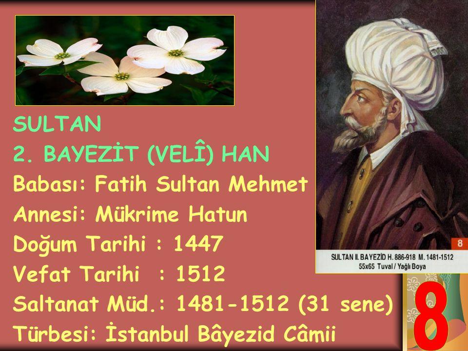 SULTAN 2.MEHMET (FÂTİH SULTAN) HAN Babası: Sultan 2. Murat Annesi: Hüma Hatun Doğum Tarihi : 1432 Vefat Tarihi : 1481 Saltanat Müd.: 1451-1481 (30 sen