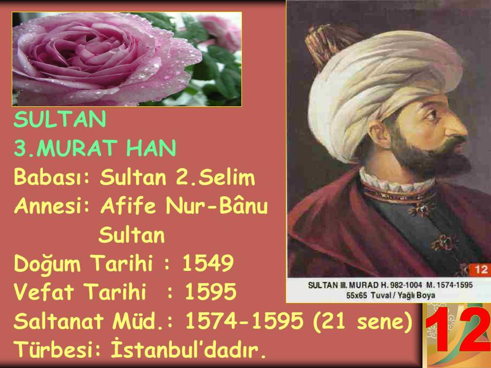 SULTAN 2.SELİM (SARI SELİM) Babası: Kânûnî Sultan Süleyman Han Annesi: Hürrem Sultan Doğum Tarihi : 1524 Vefat Tarihi : 1574 Saltanat Müd.: 1566-1574