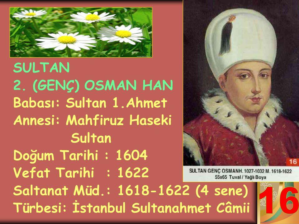 SULTAN 1.MUSTAFA HAN Babası: Sultan 3.Mehmet Annesi: Handan Hanım Doğum Tarihi : 1592 Vefat Tarihi : 1639 Saltanat Müd.: 1617-1618 / 1622-1623 (2 sene