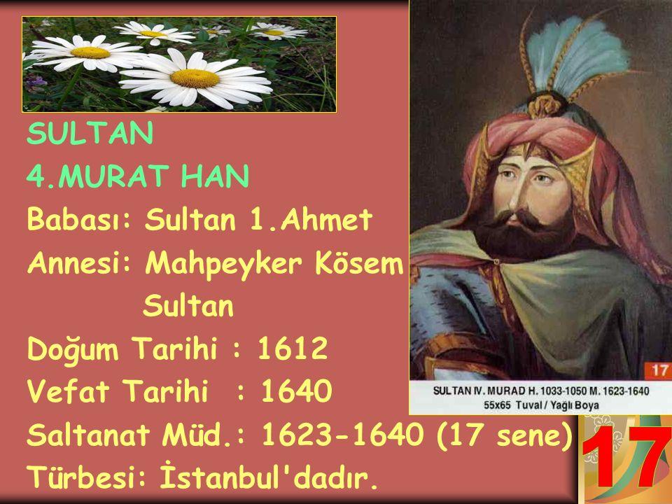 SULTAN 2. (GENÇ) OSMAN HAN Babası: Sultan 1.Ahmet Annesi: Mahfiruz Haseki Sultan Doğum Tarihi : 1604 Vefat Tarihi : 1622 Saltanat Müd.: 1618-1622 (4 s