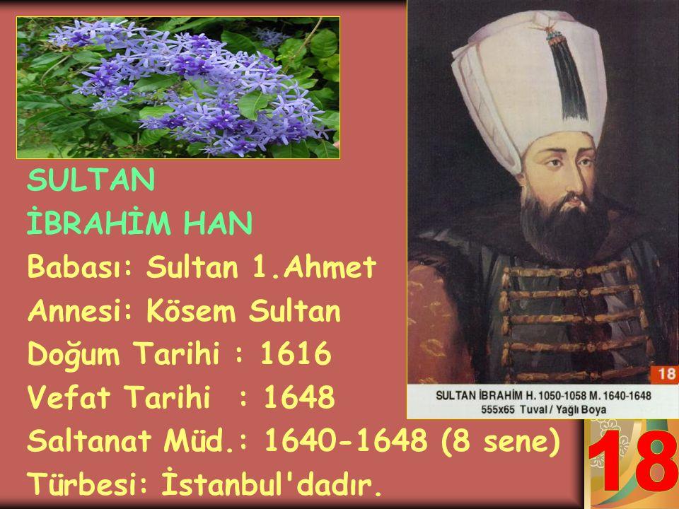SULTAN 4.MURAT HAN Babası: Sultan 1.Ahmet Annesi: Mahpeyker Kösem Sultan Doğum Tarihi : 1612 Vefat Tarihi : 1640 Saltanat Müd.: 1623-1640 (17 sene) Tü
