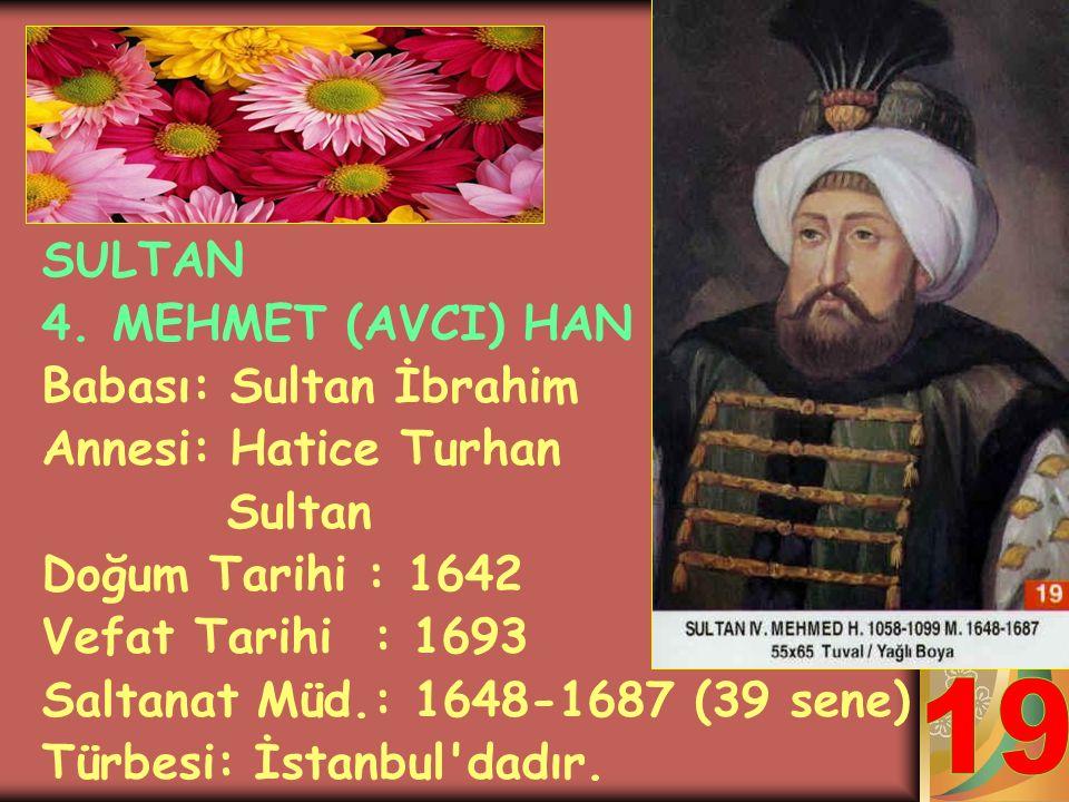 SULTAN İBRAHİM HAN Babası: Sultan 1.Ahmet Annesi: Kösem Sultan Doğum Tarihi : 1616 Vefat Tarihi : 1648 Saltanat Müd.: 1640-1648 (8 sene) Türbesi: İsta
