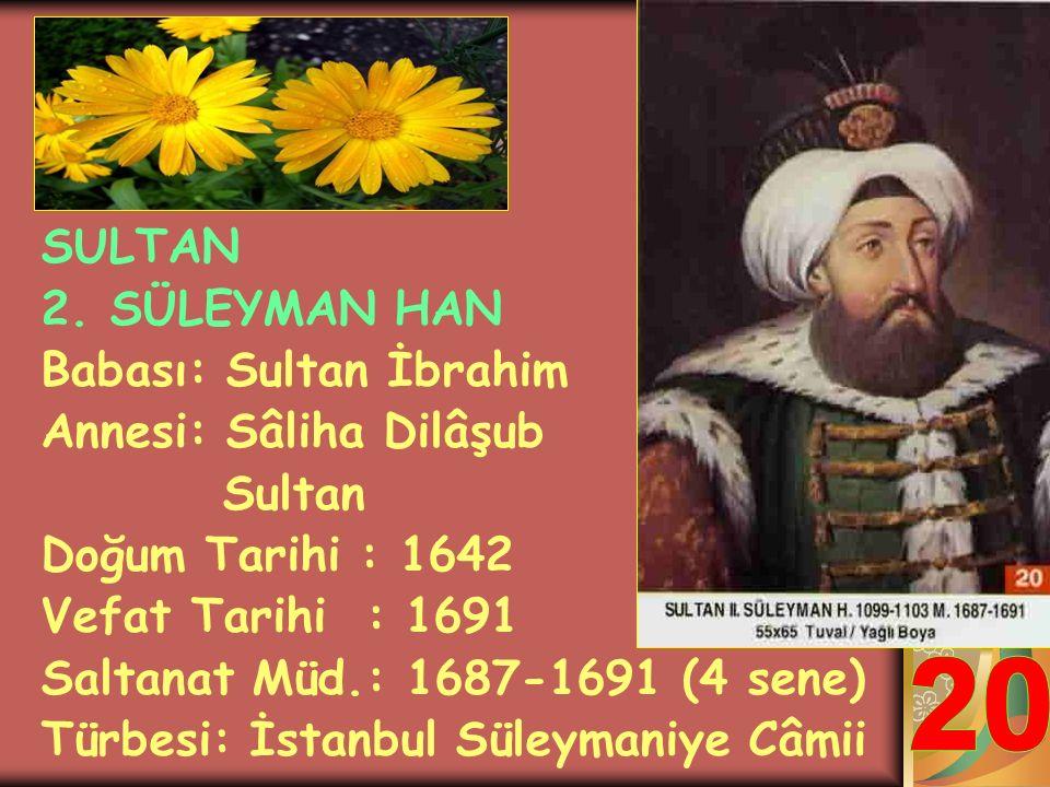 SULTAN 4. MEHMET (AVCI) HAN Babası: Sultan İbrahim Annesi: Hatice Turhan Sultan Doğum Tarihi : 1642 Vefat Tarihi : 1693 Saltanat Müd.: 1648-1687 (39 s