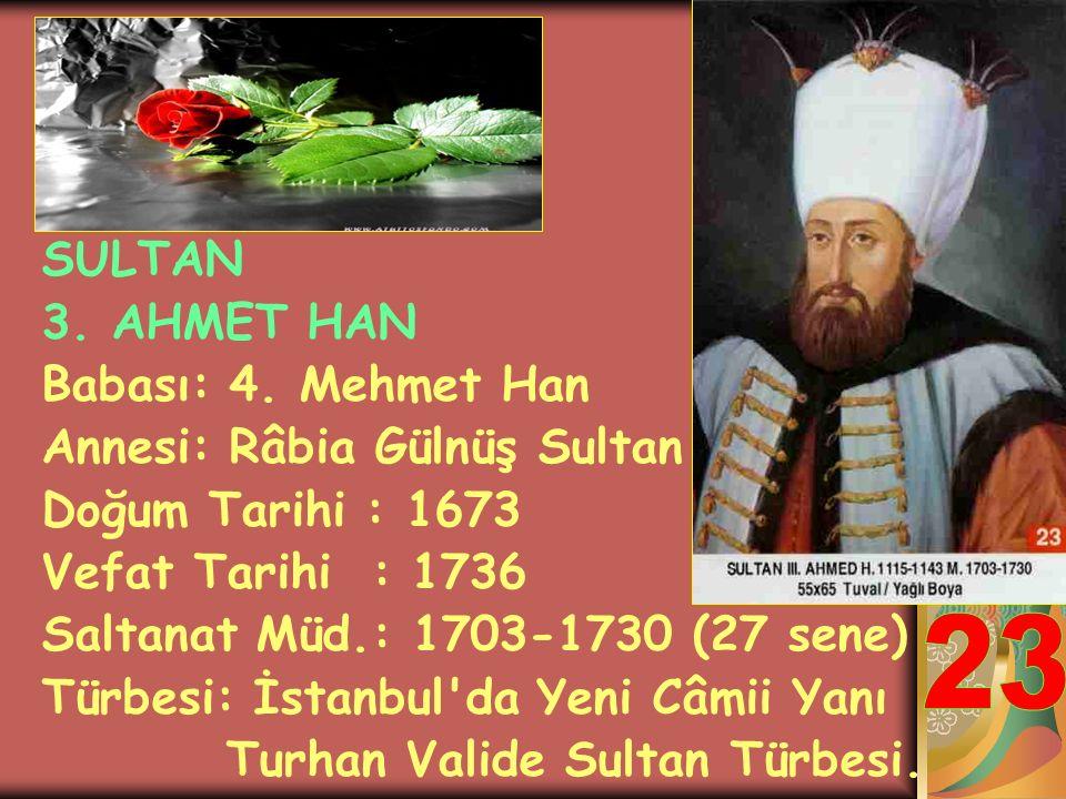 SULTAN 2. MUSTAFA HAN Babası: 4. Mehmet Han Annesi: Râbia Gülnüş Sultan Doğum Tarihi : 1664 Vefat Tarihi : 1704 Saltanat Müd.: 1695-1703 (8 sene) Türb