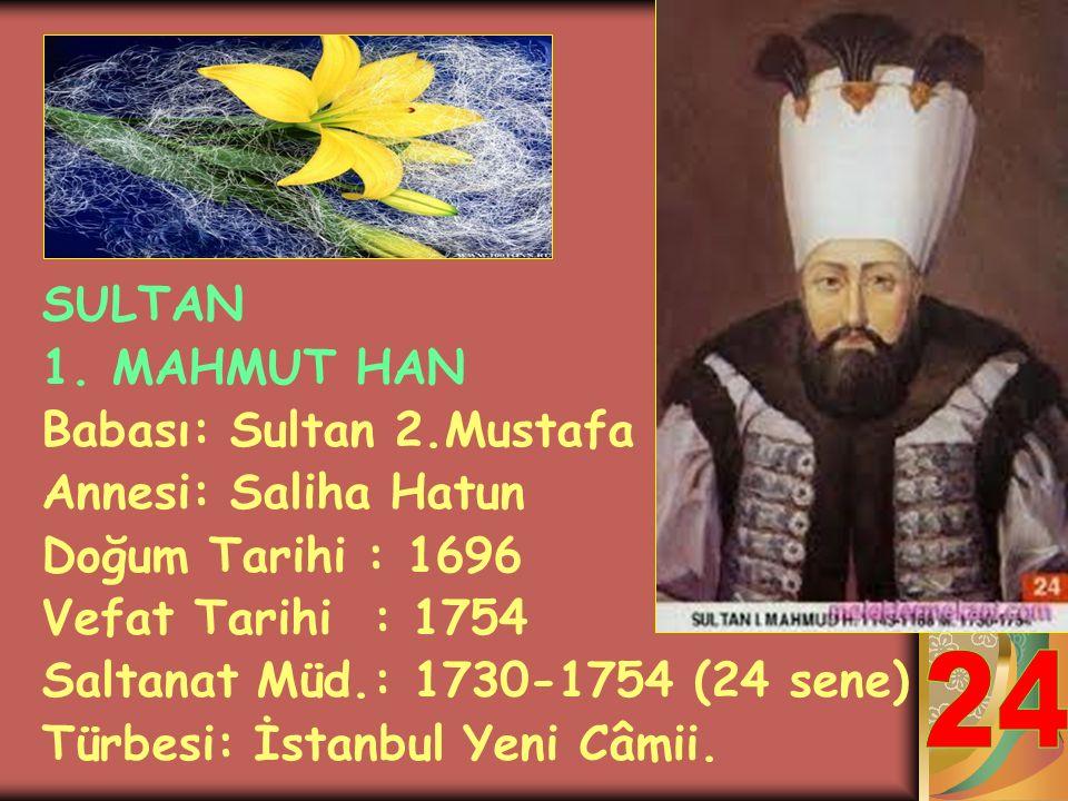 SULTAN 3. AHMET HAN Babası: 4. Mehmet Han Annesi: Râbia Gülnüş Sultan Doğum Tarihi : 1673 Vefat Tarihi : 1736 Saltanat Müd.: 1703-1730 (27 sene) Türbe