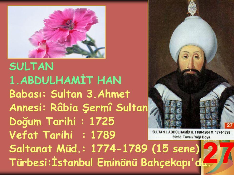 SULTAN 3.MUSTAFA HAN Babası: Sultan 3.Ahmet Annesi: Mihrimah Sultan Doğum Tarihi : 1717 Vefat Tarihi : 1774 Saltanat Müd.: 1757-1774 (17 sene) Türbesi