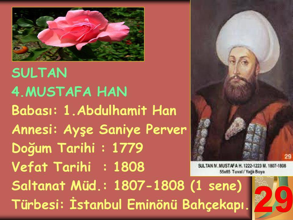 SULTAN 3.SELİM HAN Babası: Sultan 3.Mustafa Annesi: Mihrişâh Valide Sultan Doğum Tarihi : 1761 Vefat Tarihi : 1808 Saltanat Müd.: 1789-1807 (18 sene)