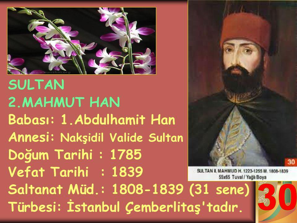 SULTAN 4.MUSTAFA HAN Babası: 1.Abdulhamit Han Annesi: Ayşe Saniye Perver Doğum Tarihi : 1779 Vefat Tarihi : 1808 Saltanat Müd.: 1807-1808 (1 sene) Tür