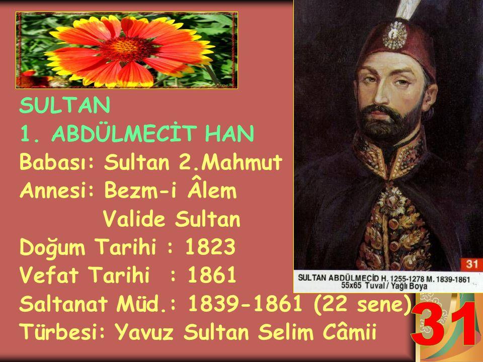 SULTAN 2.MAHMUT HAN Babası: 1.Abdulhamit Han Annesi: Nakşidil Valide Sultan Doğum Tarihi : 1785 Vefat Tarihi : 1839 Saltanat Müd.: 1808-1839 (31 sene)
