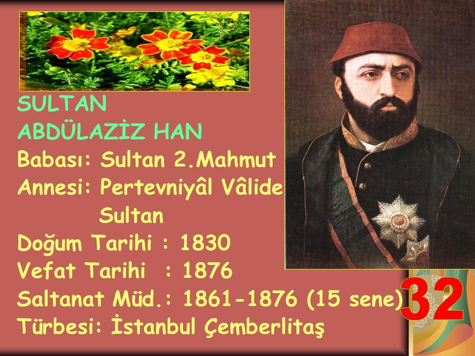SULTAN 1. ABDÜLMECİT HAN Babası: Sultan 2.Mahmut Annesi: Bezm-i Âlem Valide Sultan Doğum Tarihi : 1823 Vefat Tarihi : 1861 Saltanat Müd.: 1839-1861 (2