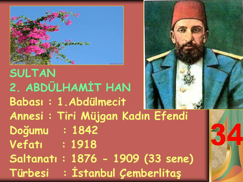 SULTAN 5.MURAT HAN Babası : Sultan Abdülmecit Annesi : Şevk-efzâ Kadın Efendi Doğum Tarihi : 1840 Vefat Tarihi : 1904 Saltanat Müd : 1876'da 93 gün. T