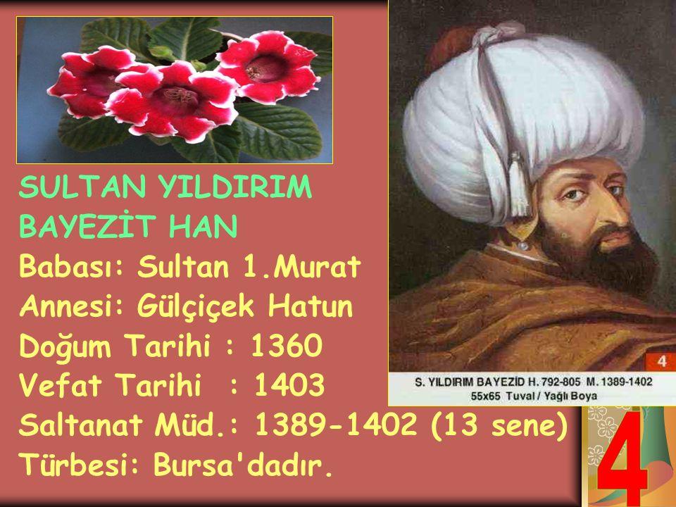 SULTAN MURAT HÜDAVENDİGÂR Babası: Orhan Gazi Annesi: Nilüfer Hatun Doğum Tarihi : 1326 Vefat Tarihi : 1389 Saltanat Müd.: 1359-1389 (30 sene) Türbesi: