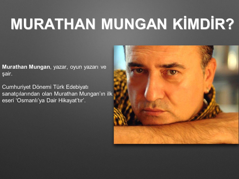 MURATHAN MUNGAN KİMDİR? Murathan Mungan, yazar, oyun yazarı ve şair. Cumhuriyet Dönemi Türk Edebiyatı sanatçılarından olan Murathan Mungan'ın ilk eser
