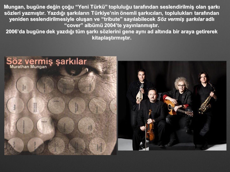 """Mungan, bugüne değin çoğu """"Yeni Türkü"""" topluluğu tarafından seslendirilmiş olan şarkı sözleri yazmıştır. Yazdığı şarkıların Türkiye'nin önemli şarkıcı"""