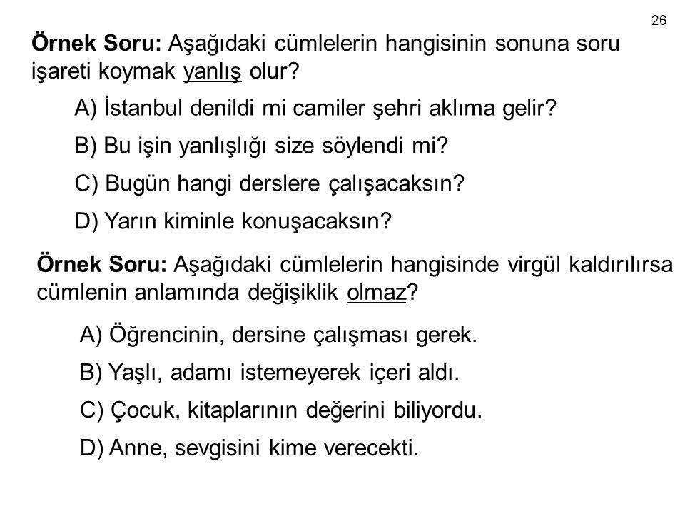 Örnek Soru: Aşağıdaki cümlelerin hangisinin sonuna soru işareti koymak yanlış olur? A) İstanbul denildi mi camiler şehri aklıma gelir? B) Bu işin yanl