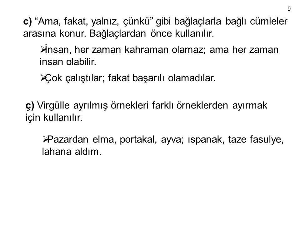 4) İKİ NOKTA (:) a) Kendisinden sonra açıklama yapılacak veya örnek verilecek olan cümleden sonra kullanılır.