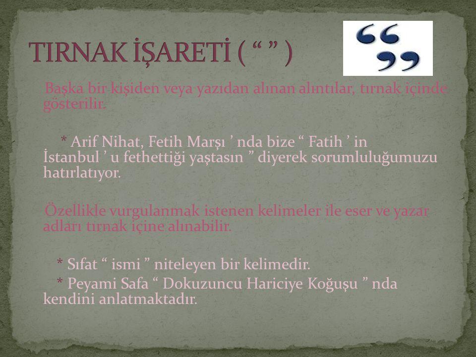 """Başka bir kişiden veya yazıdan alınan alıntılar, tırnak içinde gösterilir. * Arif Nihat, Fetih Marşı ' nda bize """" Fatih ' in İstanbul ' u fethettiği y"""