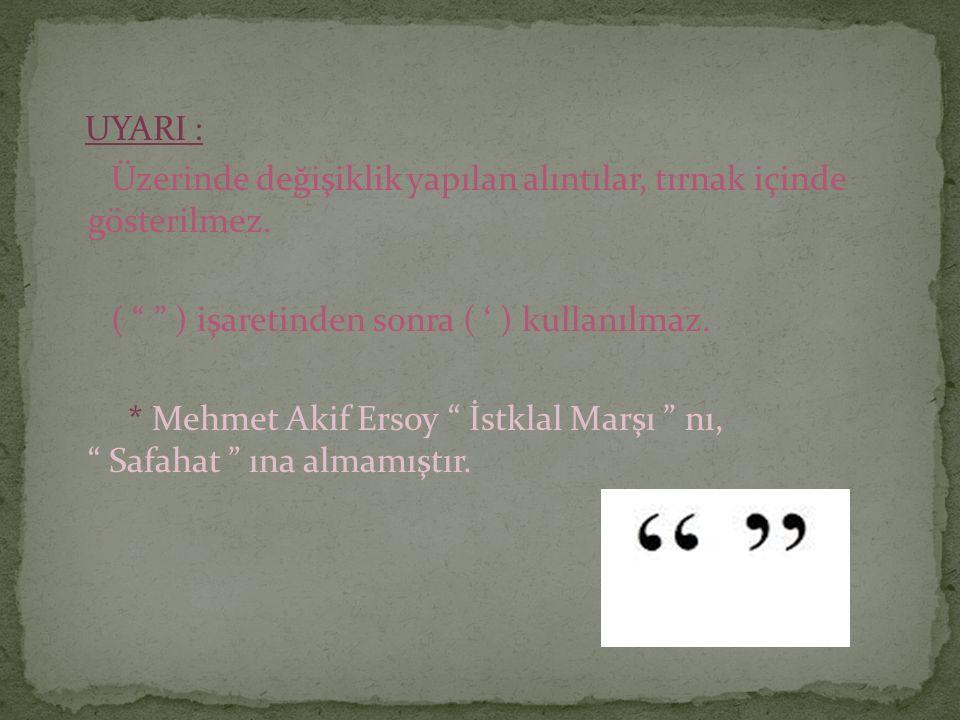 """UYARI : Üzerinde değişiklik yapılan alıntılar, tırnak içinde gösterilmez. ( """" """" ) işaretinden sonra ( ' ) kullanılmaz. * Mehmet Akif Ersoy """" İstklal M"""