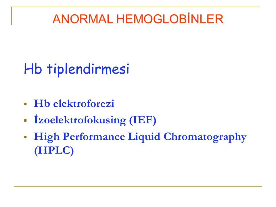 Hb tiplendirmesi  Hb elektroforezi  İzoelektrofokusing (IEF)  High Performance Liquid Chromatography (HPLC) ANORMAL HEMOGLOBİNLER