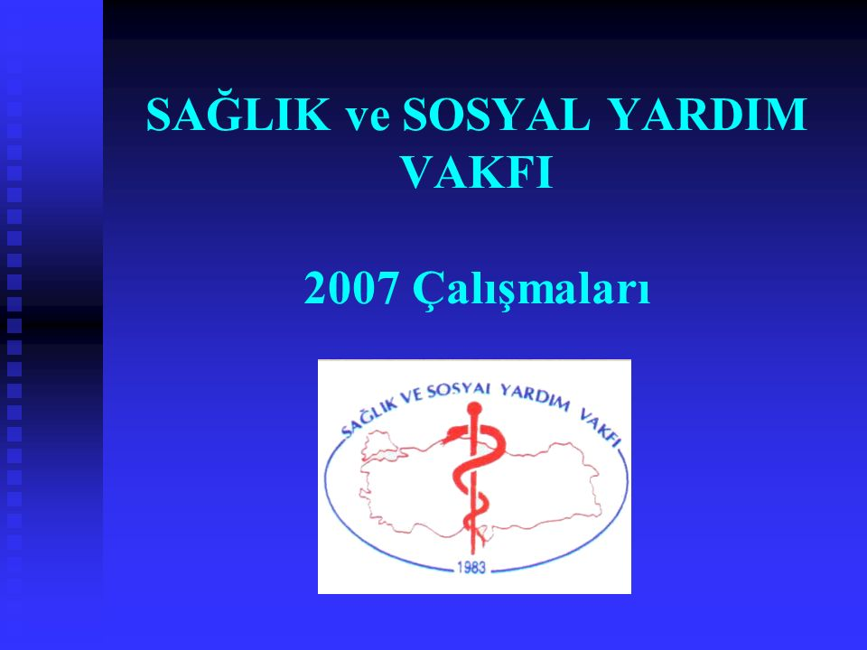 SAĞLIK ve SOSYAL YARDIM VAKFI 2007 Çalışmaları