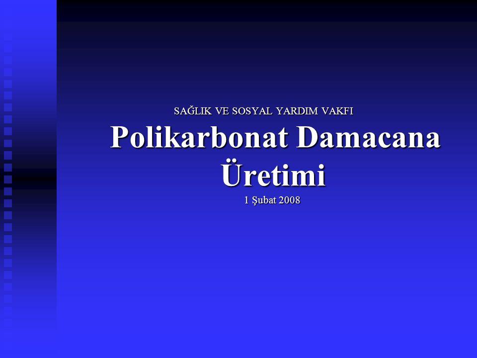 SAĞLIK VE SOSYAL YARDIM VAKFI Polikarbonat Damacana Üretimi 1 Şubat 2008