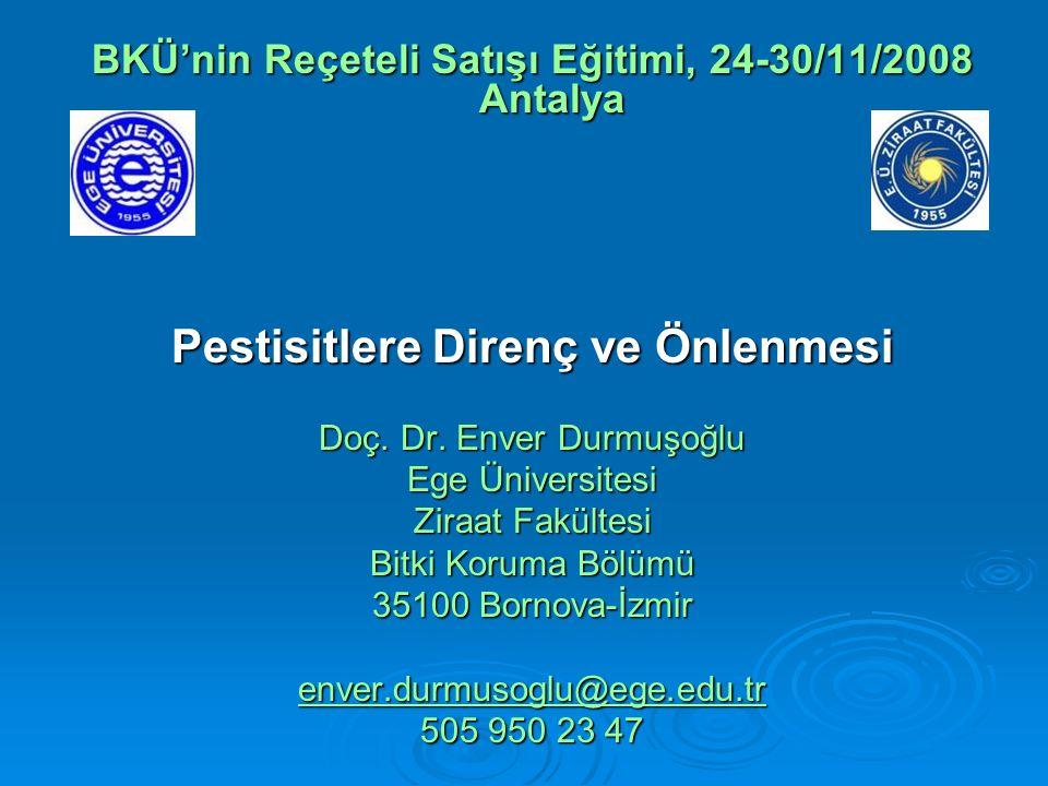 BKÜ'nin Reçeteli Satışı Eğitimi, 24-30/11/2008 Antalya Pestisitlere Direnç ve Önlenmesi Doç.