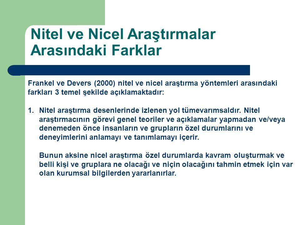 Frankel ve Devers (2000) nitel ve nicel araştırma yöntemleri arasındaki farkları 3 temel şekilde açıklamaktadır: 1.Nitel araştırma desenlerinde izlene
