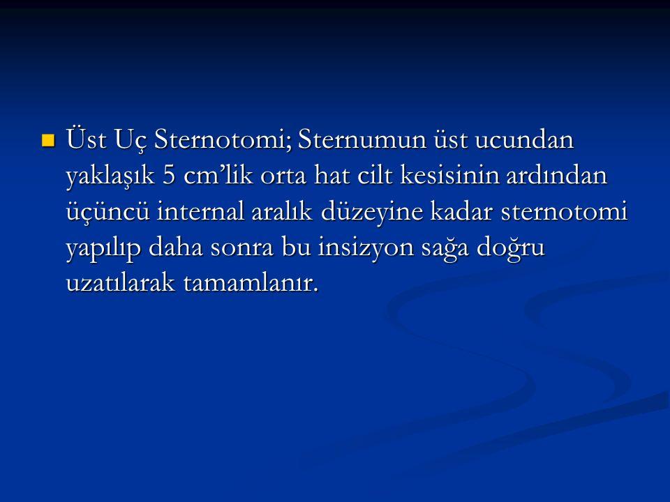 Üst Uç Sternotomi; Sternumun üst ucundan yaklaşık 5 cm'lik orta hat cilt kesisinin ardından üçüncü internal aralık düzeyine kadar sternotomi yapılıp d