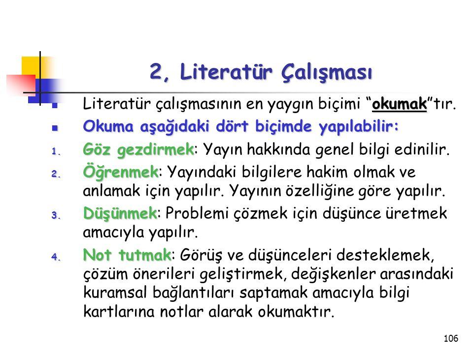 """106 2, Literatür Çalışması okumak Literatür çalışmasının en yaygın biçimi """"okumak""""tır. Okuma aşağıdaki dört biçimde yapılabilir: Okuma aşağıdaki dört"""