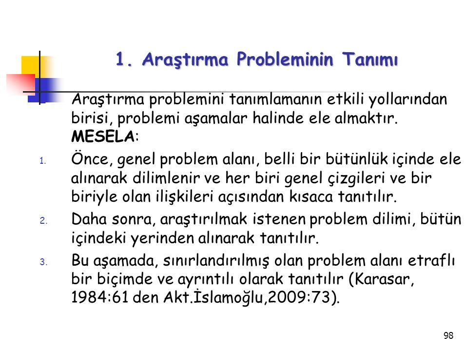 98 1. Araştırma Probleminin Tanımı Araştırma problemini tanımlamanın etkili yollarından birisi, problemi aşamalar halinde ele almaktır. MESELA: 1. Önc