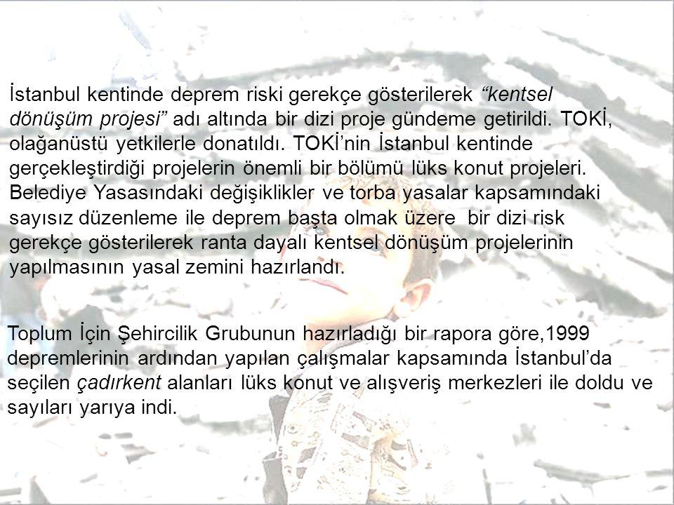 İstanbul kentinde deprem riski gerekçe gösterilerek kentsel dönüşüm projesi adı altında bir dizi proje gündeme getirildi.