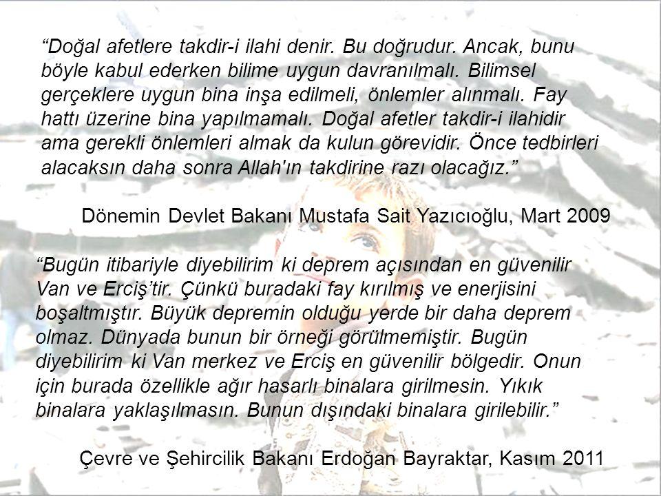 Bugün itibariyle diyebilirim ki deprem açısından en güvenilir Van ve Erciş'tir.