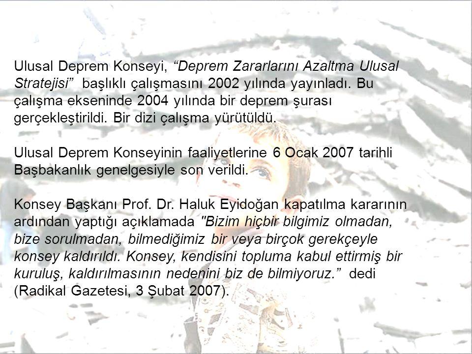 Ulusal Deprem Konseyi, Deprem Zararlarını Azaltma Ulusal Stratejisi başlıklı çalışmasını 2002 yılında yayınladı.