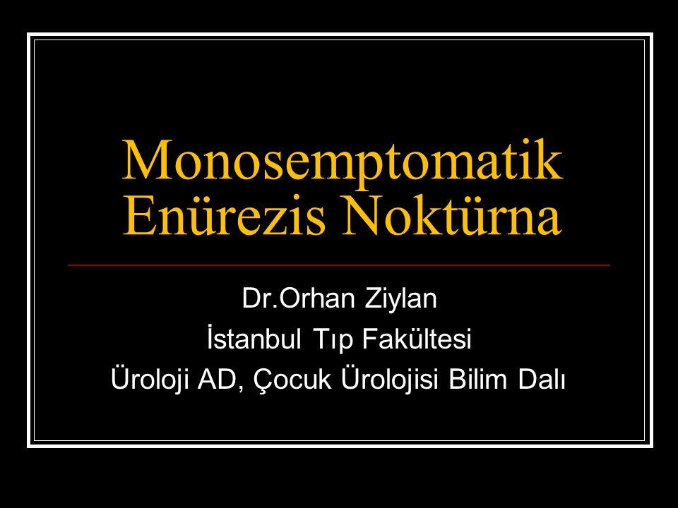 Monosemptomatik Enürezis Noktürna Dr.Orhan Ziylan İstanbul Tıp Fakültesi Üroloji AD, Çocuk Ürolojisi Bilim Dalı