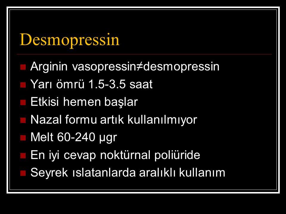 Desmopressin Arginin vasopressin≠desmopressin Yarı ömrü 1.5-3.5 saat Etkisi hemen başlar Nazal formu artık kullanılmıyor Melt 60-240 μgr En iyi cevap noktürnal poliüride Seyrek ıslatanlarda aralıklı kullanım