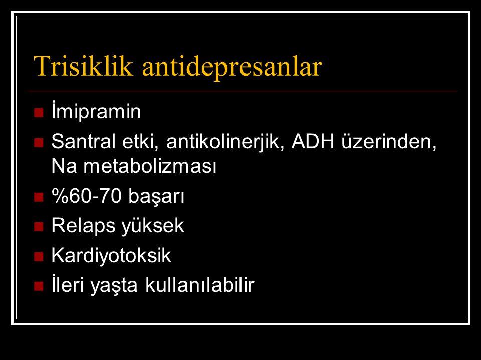 Trisiklik antidepresanlar İmipramin Santral etki, antikolinerjik, ADH üzerinden, Na metabolizması %60-70 başarı Relaps yüksek Kardiyotoksik İleri yaşta kullanılabilir
