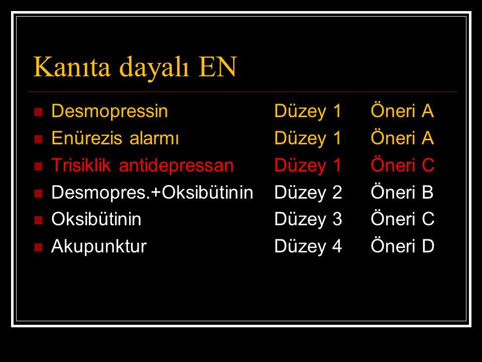 Kanıta dayalı EN DesmopressinDüzey 1Öneri A Enürezis alarmıDüzey 1Öneri A Trisiklik antidepressanDüzey 1Öneri C Desmopres.+OksibütininDüzey 2 Öneri B OksibütininDüzey 3Öneri C AkupunkturDüzey 4 Öneri D