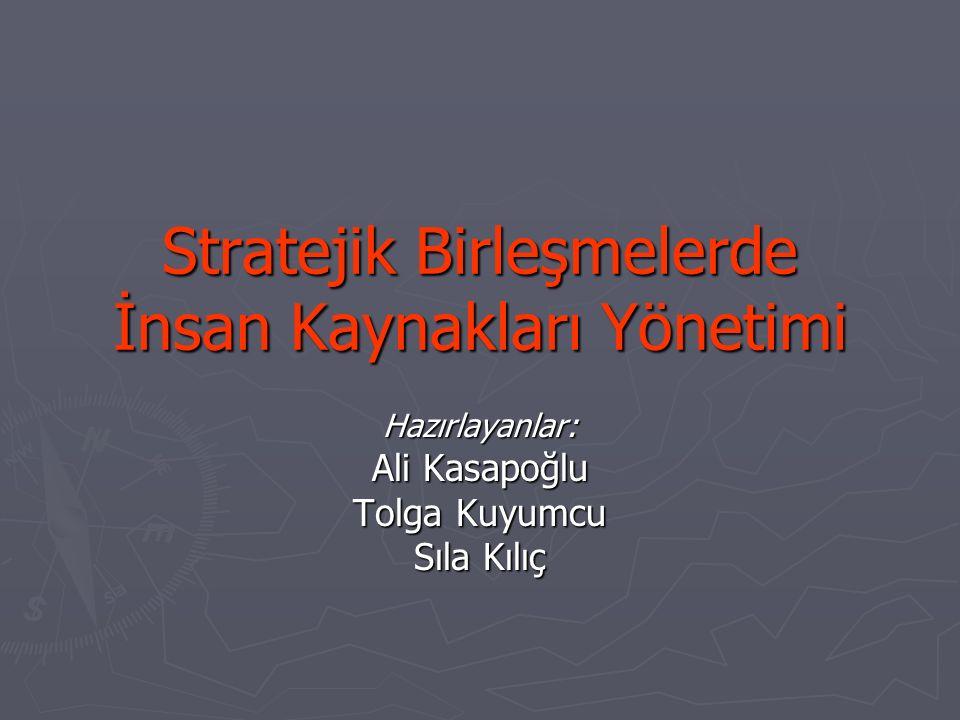 Stratejik Birleşmelerde İnsan Kaynakları Yönetimi Hazırlayanlar: Ali Kasapoğlu Tolga Kuyumcu Sıla Kılıç