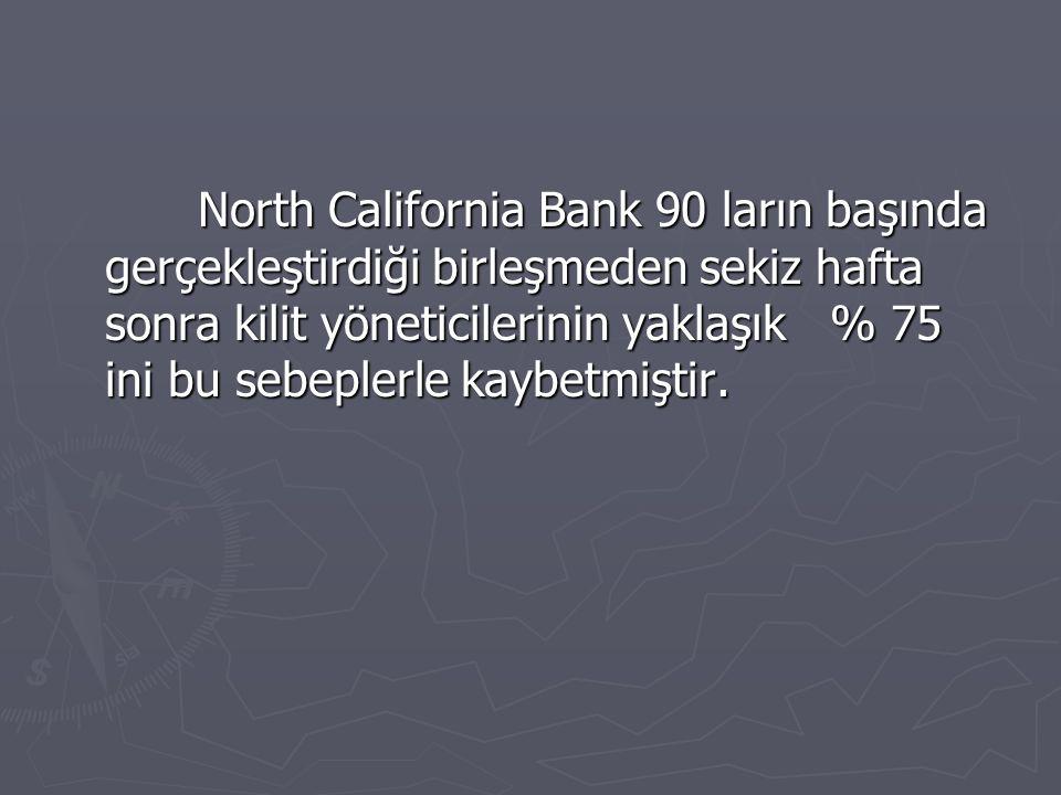 North California Bank 90 ların başında gerçekleştirdiği birleşmeden sekiz hafta sonra kilit yöneticilerinin yaklaşık % 75 ini bu sebeplerle kaybetmiştir.