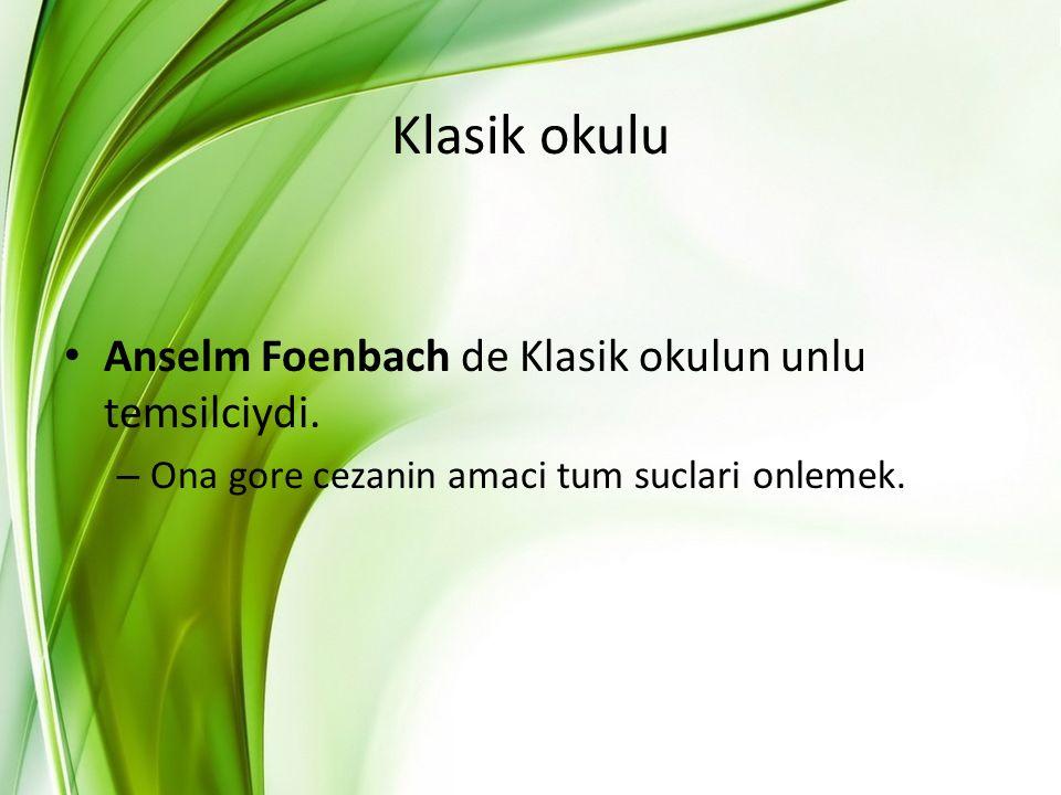 Klasik okulu Anselm Foenbach de Klasik okulun unlu temsilciydi. – Ona gore cezanin amaci tum suclari onlemek.