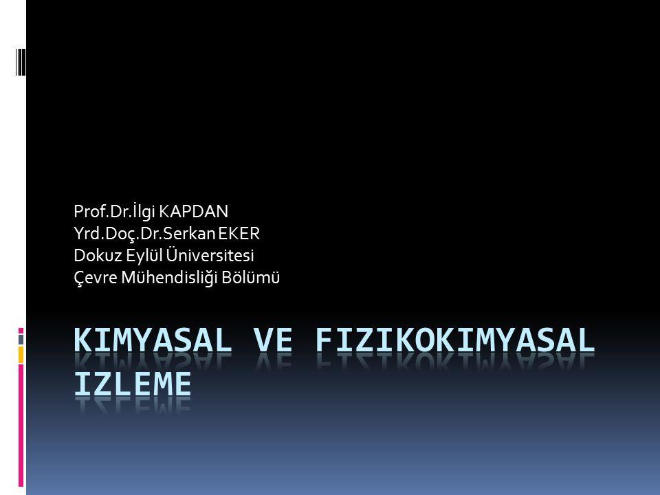 Prof.Dr.İlgi KAPDAN Yrd.Doç.Dr.Serkan EKER Dokuz Eylül Üniversitesi Çevre Mühendisliği Bölümü
