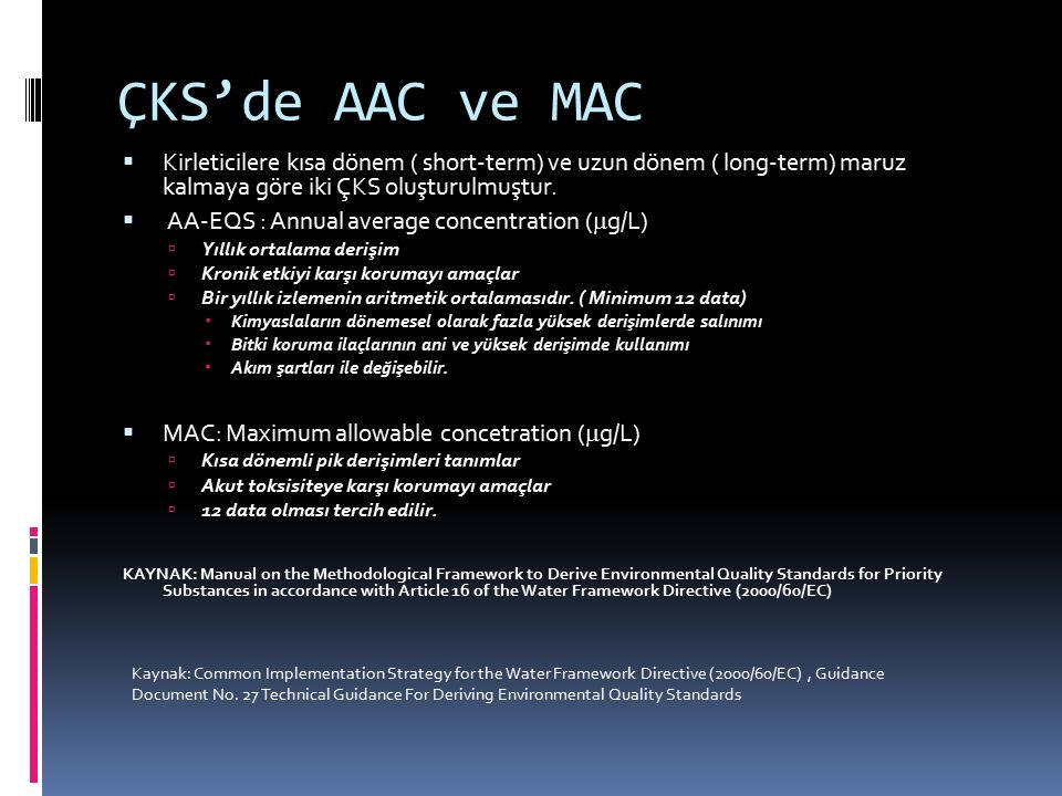 ÇKS'de AAC ve MAC  Kirleticilere kısa dönem ( short-term) ve uzun dönem ( long-term) maruz kalmaya göre iki ÇKS oluşturulmuştur.  AA-EQS : Annual av
