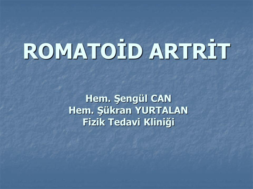 ROMATOİD ARTRİT Hem. Şengül CAN Hem. Şükran YURTALAN Fizik Tedavi Kliniği