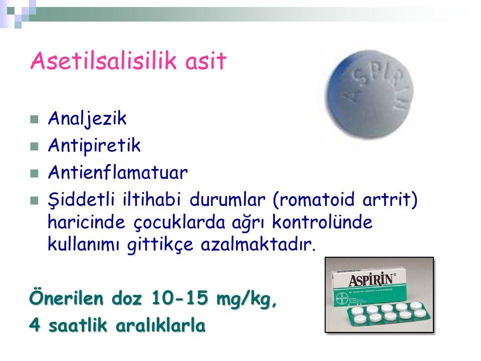 Asetilsalisilik asit Analjezik Antipiretik Antienflamatuar Şiddetli iltihabi durumlar (romatoid artrit) haricinde çocuklarda ağrı kontrolünde kullanım