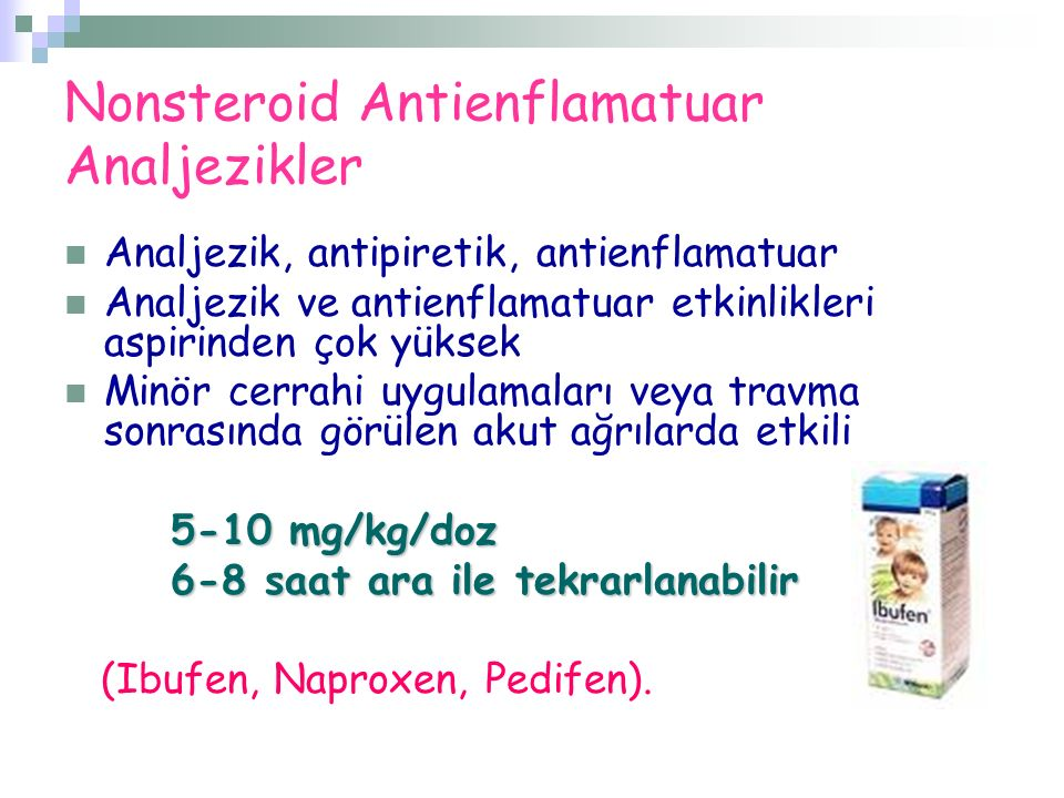 Nonsteroid Antienflamatuar Analjezikler Analjezik, antipiretik, antienflamatuar Analjezik ve antienflamatuar etkinlikleri aspirinden çok yüksek Minör